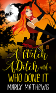 A Witch A Ditch and a Who Done It  -- Marley Mathews