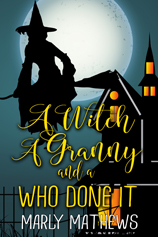 A Witch A Granny and a Who Done It -- Marley Mathews
